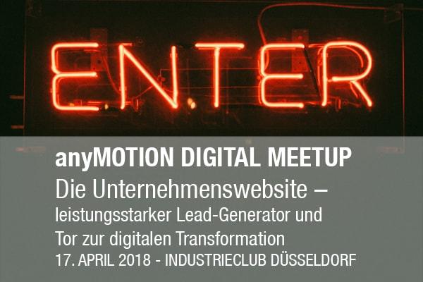 anyMOTION präsentiert das DIGITAL MEETUP 2018 iom Industrieclub Düsseldorf - Die Unternehmenswebseite - leistungsstarker Lead-Generator und Tor zur digitalen Transformation